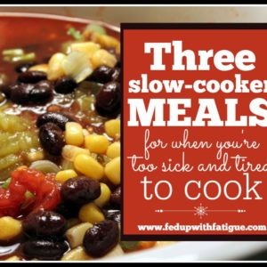 Three slow-cooker meals for when you're too sick and tired to cook. Recipes for the chronically ill.