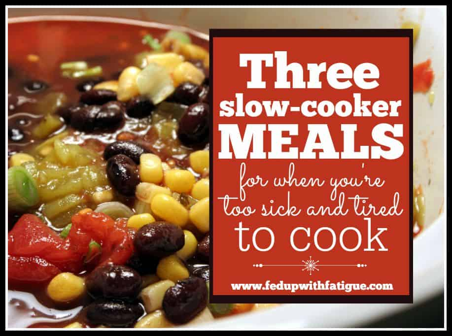 Three slow cooker meals for when you're too sick and tired to cook