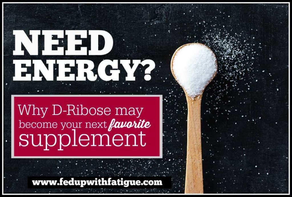 D-ribose has been shown to increase energy levels and reduce fatigue in those with fibromyalgia and ME/CFS, according to early research studies.
