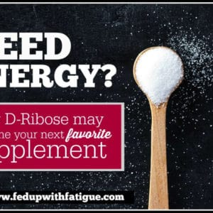 Tired all the time? D-ribose has been shown to increase energy levels in those with fibromyalgia and ME/CFS. | FedUpwithFatigue.com