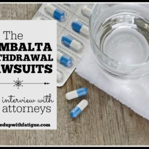 The Cymbalta withdrawal lawsuits: An interview with the attorneys | FedUpwithFatigue.com