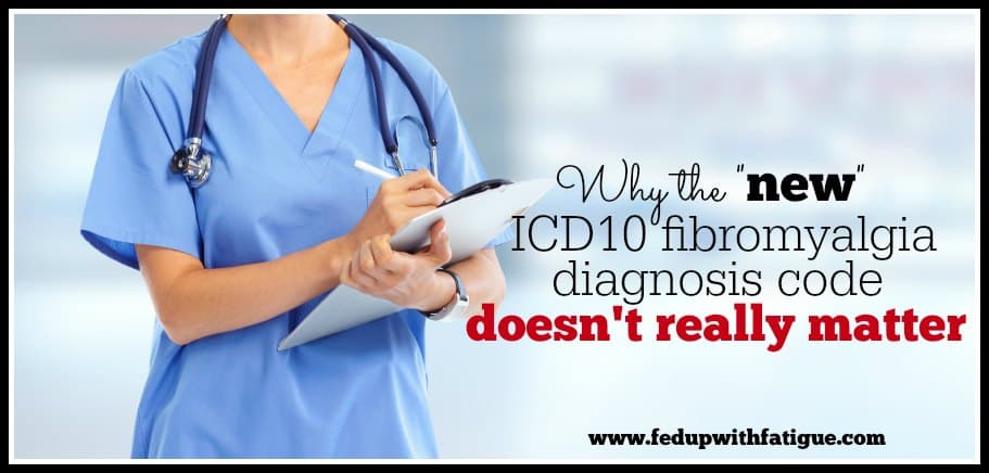 "Why the ""new"" ICD10 fibromyalgia diagnosis code doesn't really matter"
