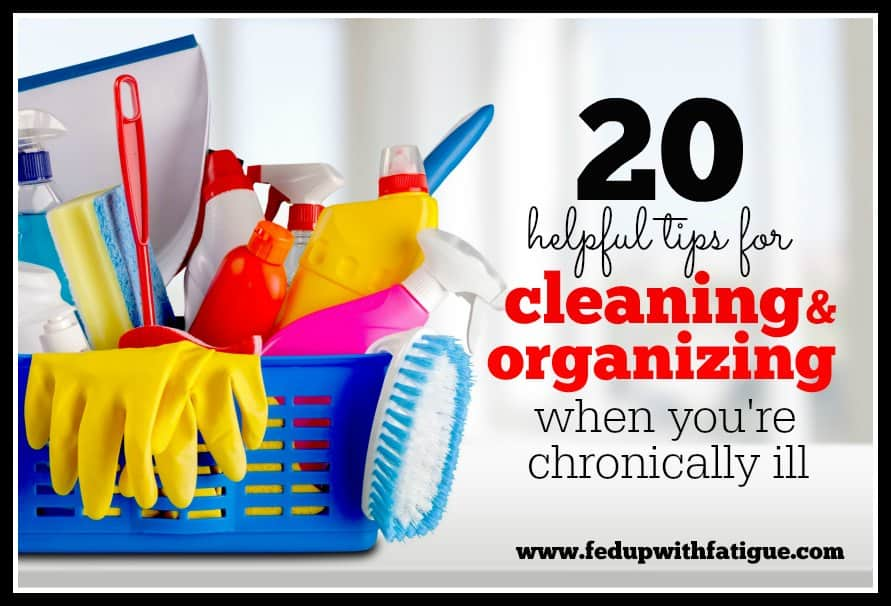 Cleaning and organizing are part of life - even if you're chronically ill. These 20 tips will help you keep your home as clean and organized as possible given the challenges of living with a chronic illness.