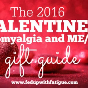 2016 Valentine's Gift Guide for fibromyalgia and ME/CFS | Fed Up with Fatigue