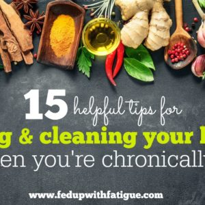 Cooking and cleaning can be challenging when you're living with chronic illness. These 15 tips help make these daily tasks more manageable.