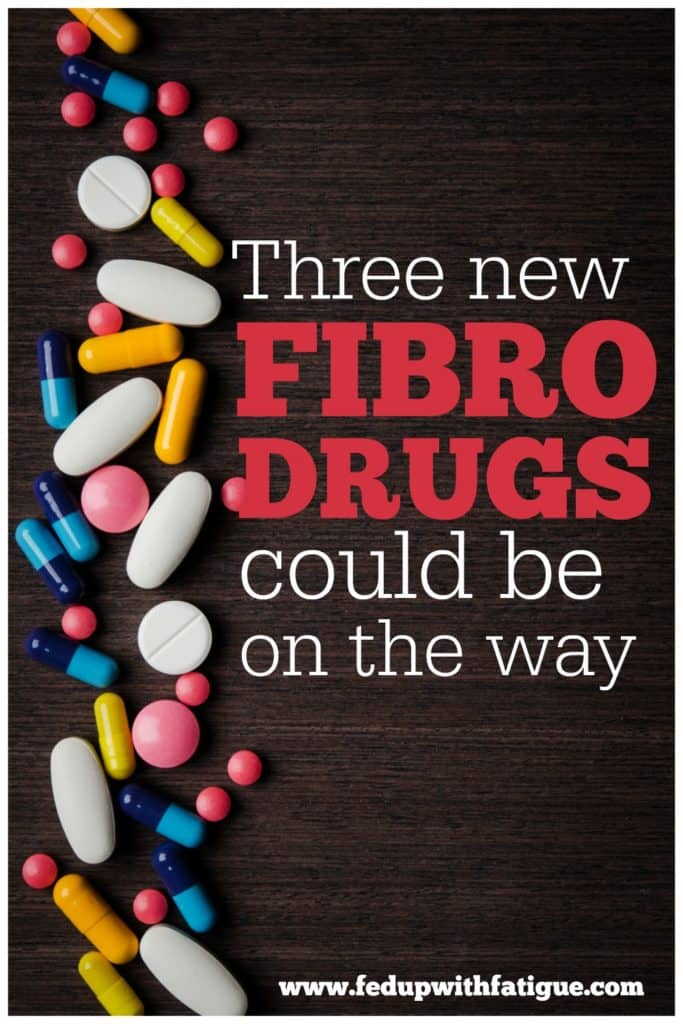 Two new fibromyalgia drugs are currently in clinical trials, and a third one will be tested next year.