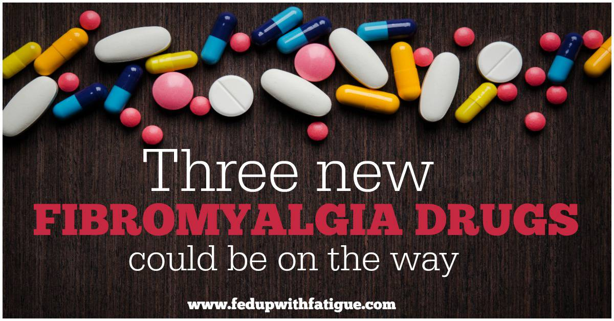 Three New Fibromyalgia Drugs Could Be On The Way