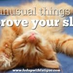 5 unusual things to improve your sleep
