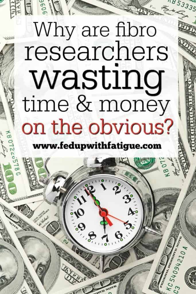 As a fibromyalgia sufferer, I am pleading with the research community to be better stewards of their time and money. We need effective treatments! Please stop researching the obvious!