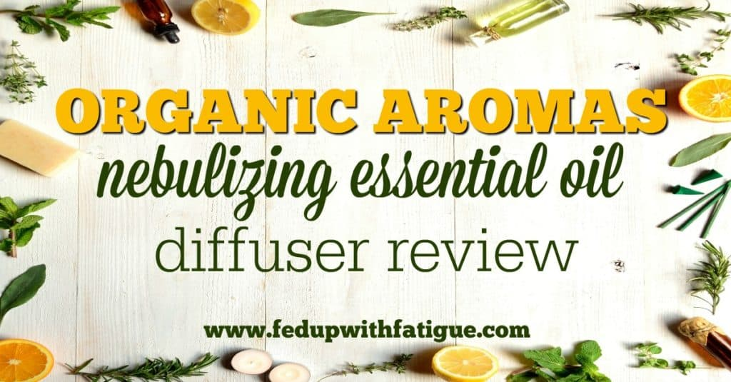 Organic Aromas diffuser review by FedUpwithFatigue.com