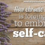 How chronic illness is forcing me to embrace self care
