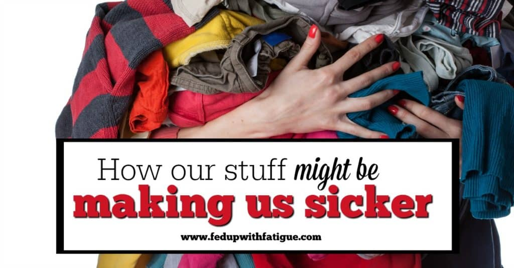 How our excess material possessions could be worsening our chronic illness symptoms.