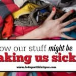 How our stuff might be making us sicker