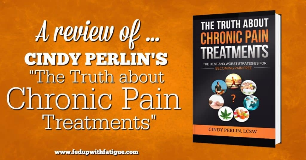 "A review of Cindy Perlin's book, ""The Truth about Chronic Pain Treatments"""