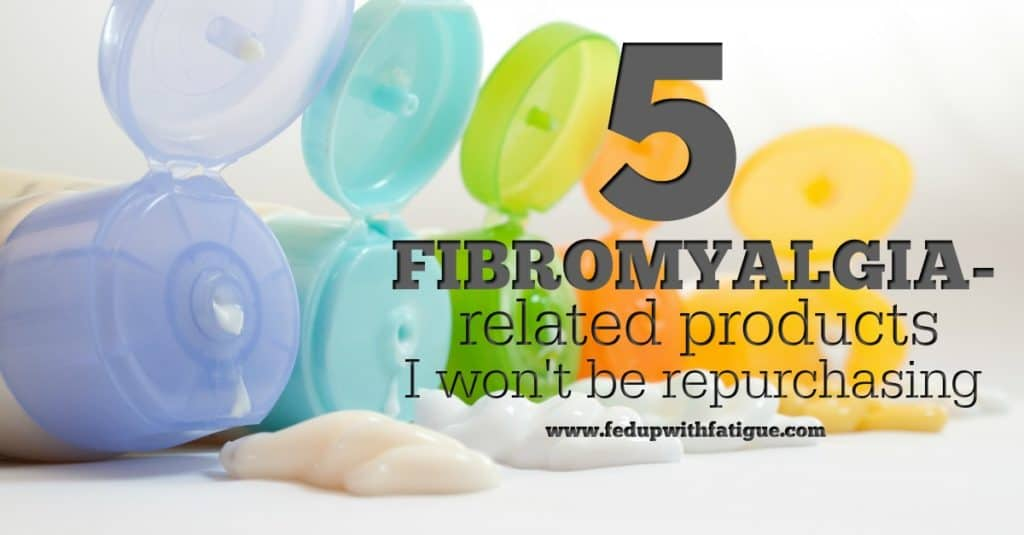 5 fibromyalgia-related products I won't be repurchasing | Fed Up with Fatigue