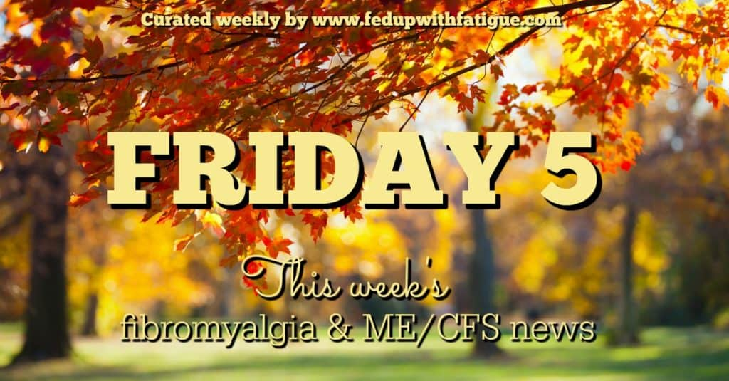 Friday 5: Oct. 28, 2016 fibromyalgia and ME/CFS news