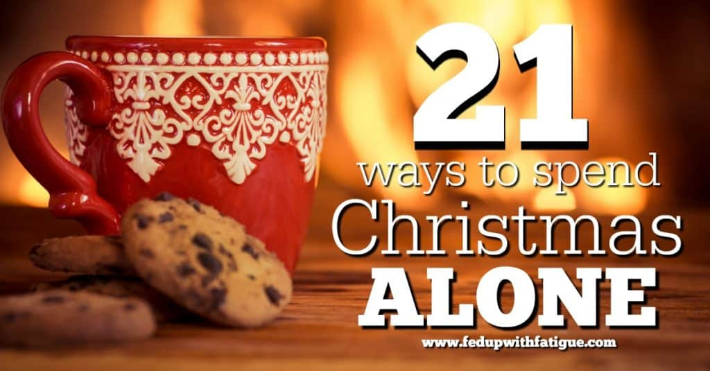 21 ways to spend Christmas alone | Fed Up with Fatigue