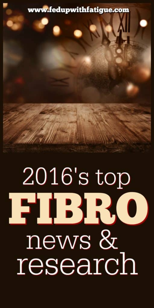 Another year has passed. What have we learned new about fibromyalgia? Check out 2016's top fibromyalgia news and research curated by FedUpwithFatigue.com.