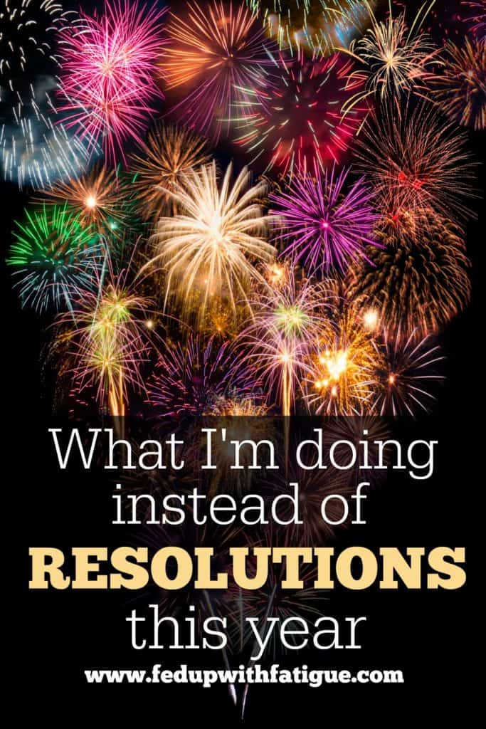 Why I'm giving up New Year's resolutions this year and what I'm doing instead. | Fed Up with Fatigue