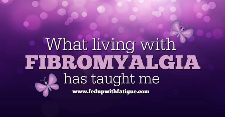 What living with fibromyalgia has taught me | Fed Up with Fatigue
