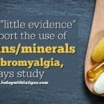 "Study says there's ""little evidence"" to support the use of vitamins/minerals for fibromyalgia"