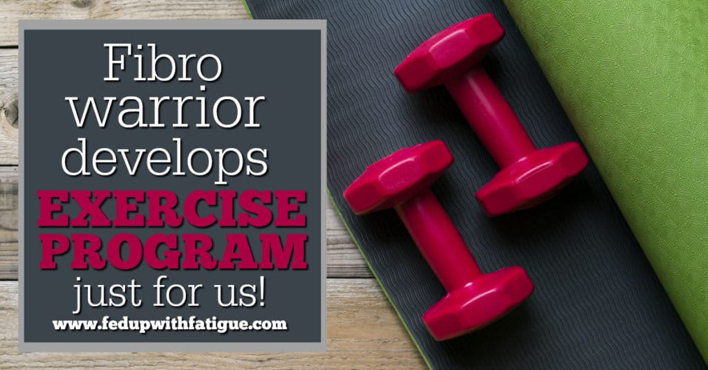 Fibro warrior develops exercise program just for us!