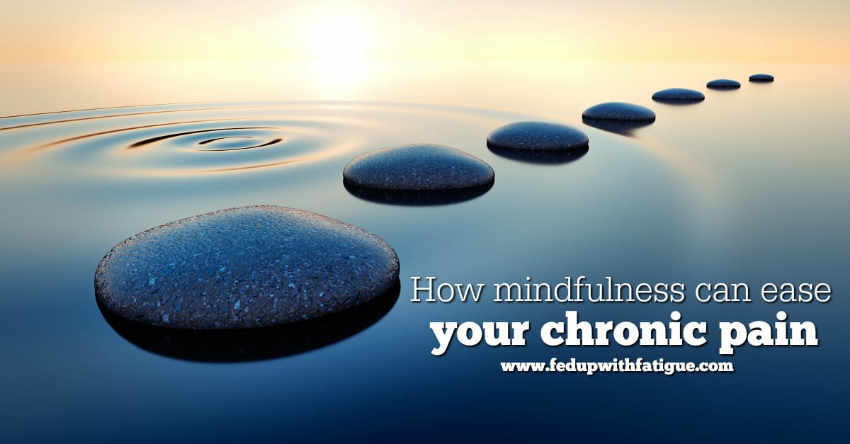 How mindfulness can ease your chronic pain | Fed Up with Fatigue