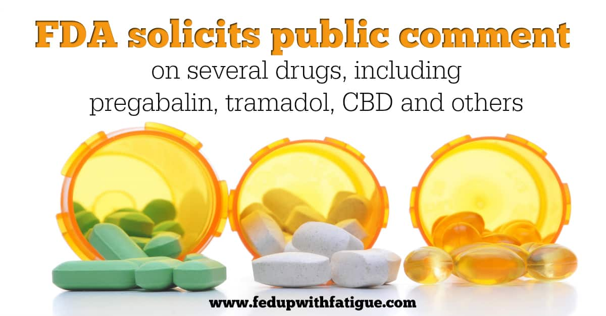 FDA solicits public comment on several drugs, including pregabalin, tramadol, CBD and others | Fed Up with Fatigue