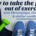 How to take the pain out of exercising with fibromyalgia, chronic Lyme and similar conditions