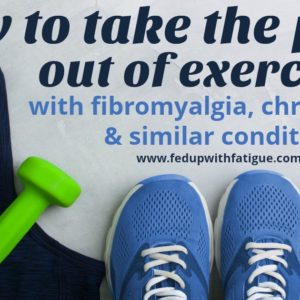 How to take the pain out of exercising with fibromyalgia, chronic Lyme and similar conditions | Fed Up with Fatigue