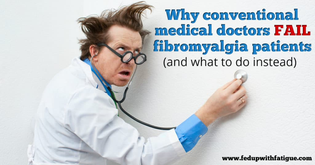 Why conventional medical doctors fail #fibromyalgia patients (and what to do instead) | Fed Up with Fatigue
