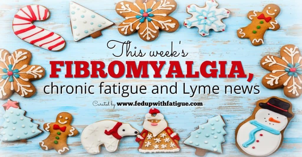 Dec. 22, 2017 fibromyalgia, chronic fatigue and Lyme news | Fed Up with Fatigue