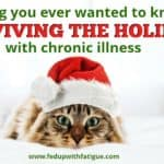 Everything you ever wanted to know about surviving the holidays with chronic illness