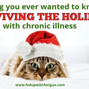 Everything you ever wanted to know about surviving the holidays with chronic illness | Fed Up with Fatigue