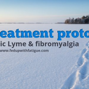 My current treatment protocol for chronic Lyme & fibromyalgia | Fed Up with Fatigue
