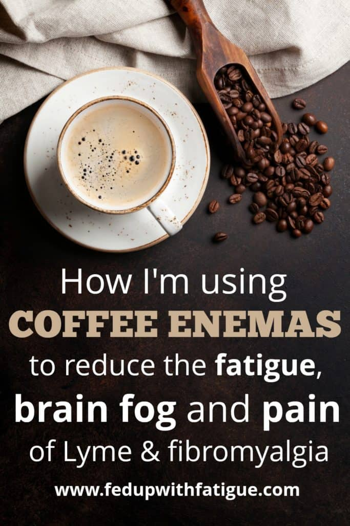 How I'm using coffee enemas to reduce the fatigue, brain fog and pain of #Lyme and #fibromyalgia | Fed Up with Fatigue