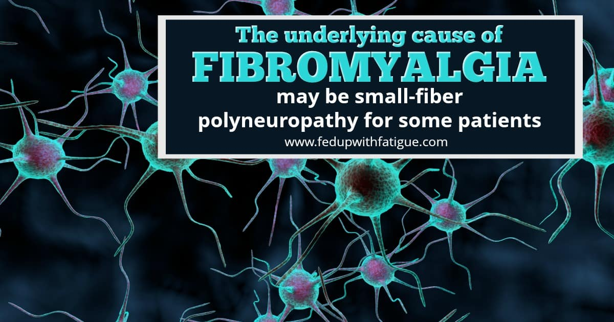 The underlying cause of fibromyalgia may be small-fiber