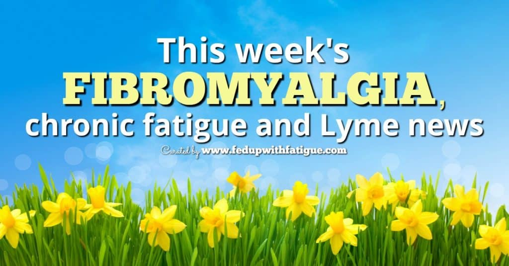 Friday 5: April 27, 2018 fibromyalgia, chronic fatigue and Lyme news