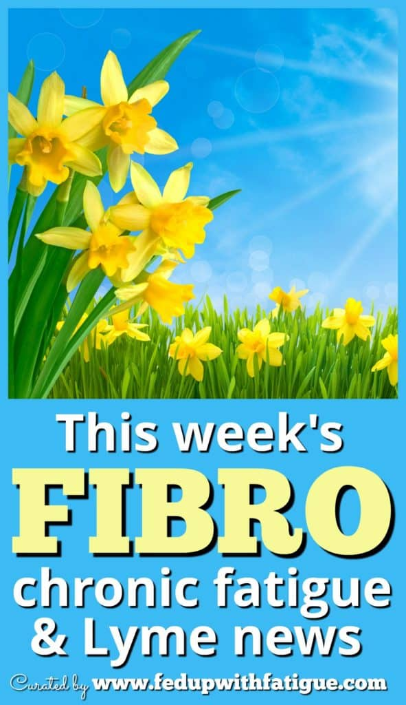 April 13, 2018 fibromyalgia, chronic fatigue & Lyme news | Fed Up with Fatigue