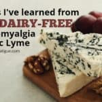 5 lessons I've learned from going dairy-free with fibromyalgia & chronic Lyme