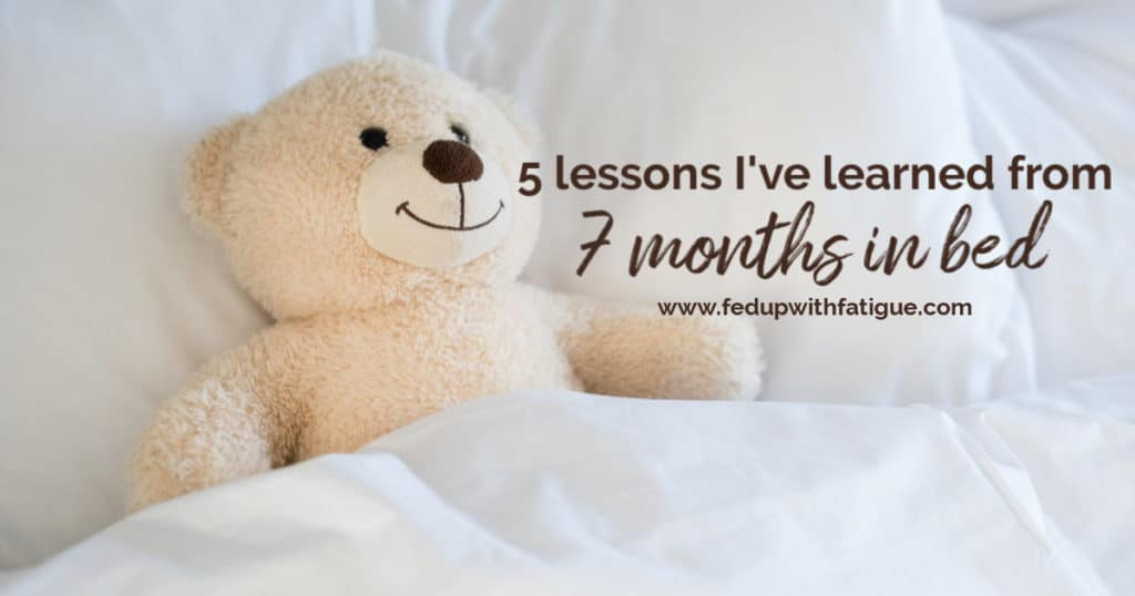 5 lessons I've learned from 7 months in bed | Fed Up with Fatigue