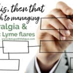 The if this, then that approach to managing fibromyalgia & chronic Lyme flares