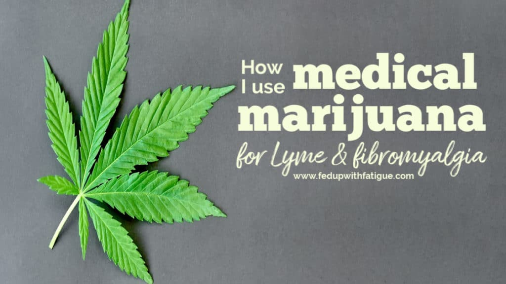 How I use medical marijuana for #Lyme and #fibromyalgia | Fed Up with Fatigue