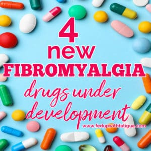 Four new #fibromyalgia drugs are under development | Fed Up with Fatigue