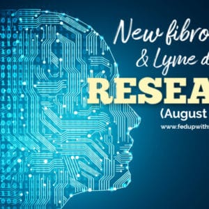 New #fibromyalgia & #Lyme research (August 2019)   Fed Up with Fatigue