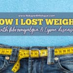 How I lost weight with fibromyalgia & Lyme disease