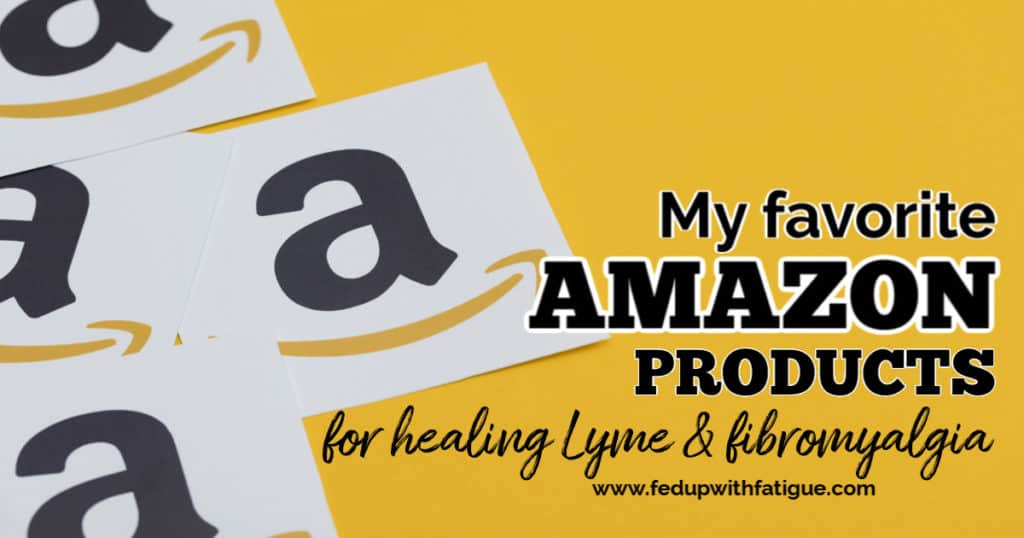 My favorite Amazon products for Lyme disease & fibromyalgia