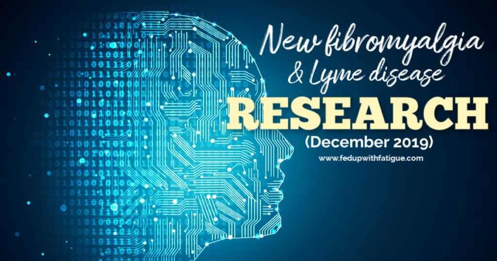 New #fibromyalgia & #Lyme disease research studies (December 2019) | Fed Up with Fatigue