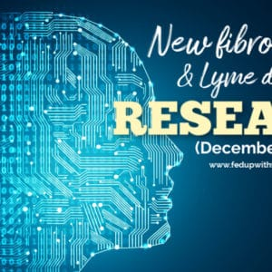 New #fibromyalgia & #Lyme disease research studies (December 2019)   Fed Up with Fatigue