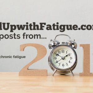 FedUpwithFatigue.com's top posts from 2019 #fibromyalgia #Lyme | Fed Up with Fatigue